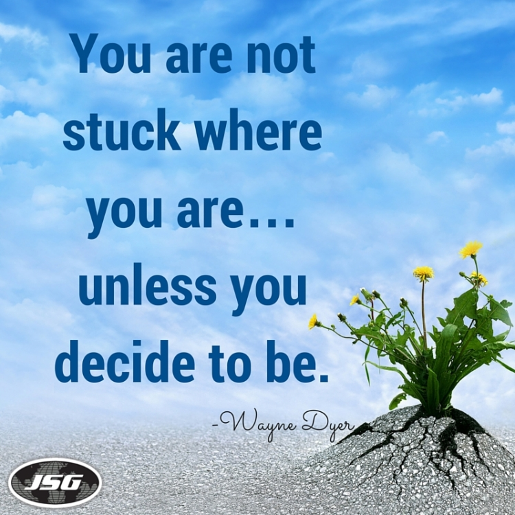 You-are-not-stuck-where-you-are…-unless-you-want-to-be.
